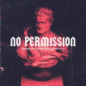 Nasty C - No Permission Ft. Runtown